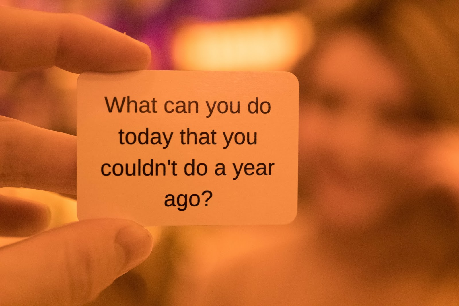 What can you do today that you couldn't do a year ago?